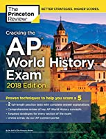 Cracking the AP World History Exam, 2018 Edition: Proven Techniques to Help You Score a 5 (College Test Preparation)