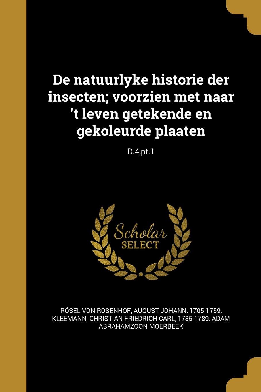 de Natuurlyke Historie Der Insecten; Voorzien Met Naar 't Leven Getekende En Gekoleurde Plaaten; D.4, PT.1 (Dutch Edition)