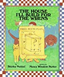 img - for The House I'll Build for the Wrens book / textbook / text book