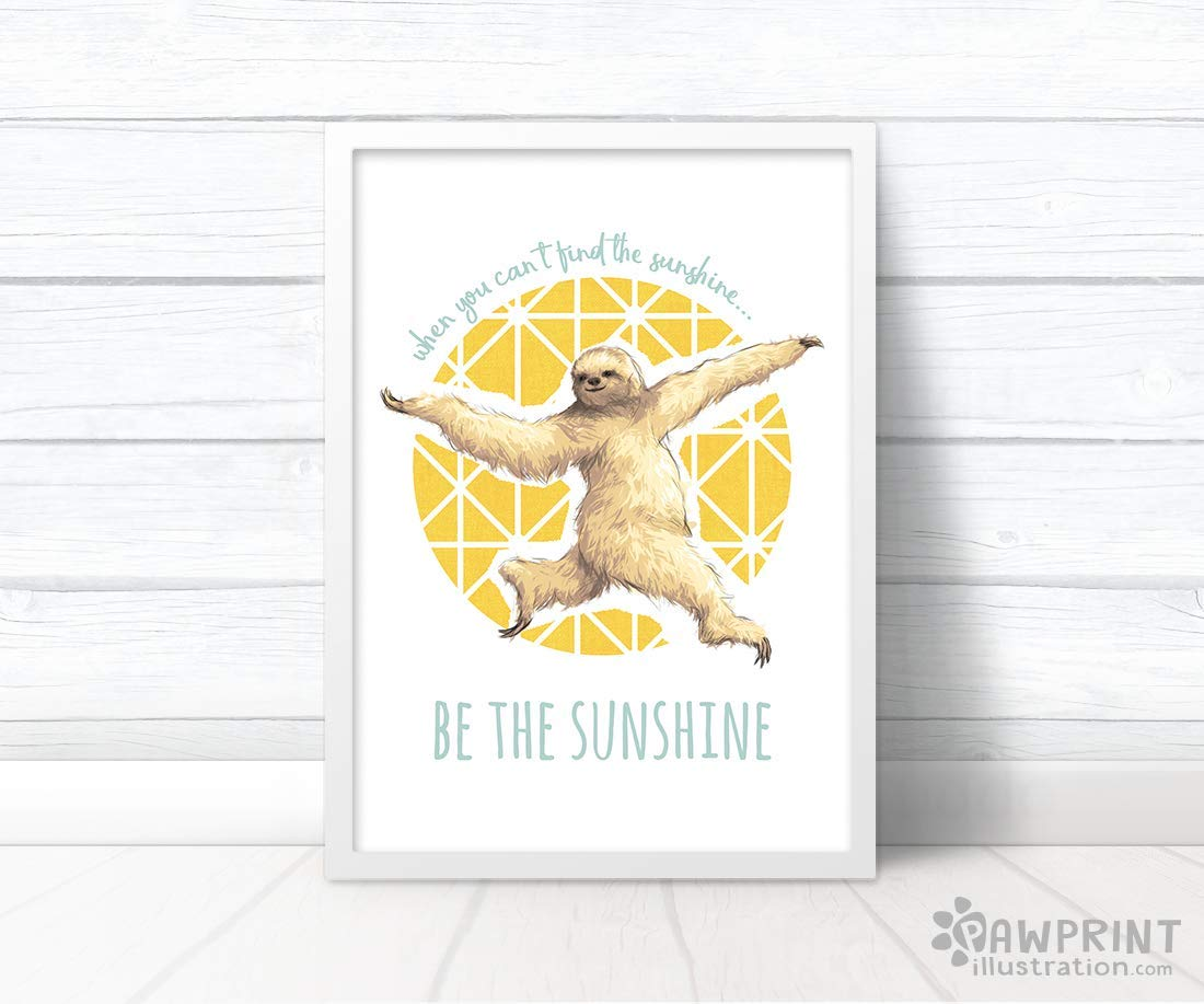 Positive Sloth Motivational Art Print by Pawprint Illustration Be The Sunshine Frame not included