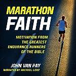 Marathon Faith: Motivation from the Greatest Endurance Runners of the Bible | John Van Pay