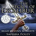 The Secret of Excalibur Audiobook by Sahara Foley Narrated by Lynn Roberts