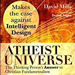 Atheist Universe: The Thinking Person's Answer to Christian Fundamentalism   David Mills