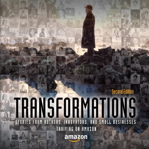 Transformations: Stories from Authors, Innovators, and Small Businesses Thriving on Amazon (English Edition)
