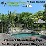 Blogging from Paradise: 7 Smart Monetizing Tips for Hungry Travel Bloggers | Ryan Biddulph
