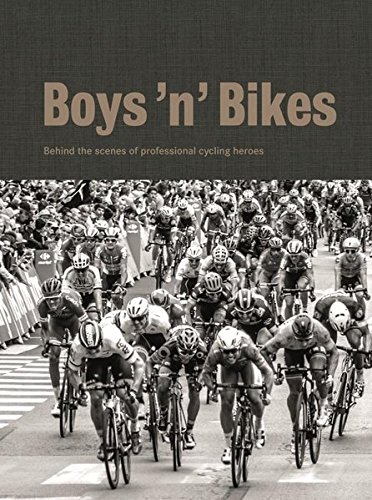 Boys 'n' Bikes: Behind the scenes of professional cycling heroes (Deutsch, Englisch, Französisch)