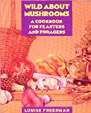 Wild about Mushrooms, Louise Freedman and Bill Freedman, 0201191881