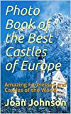 Photo Book of the Best Castles of Europe: Amazing Fortresses and Castles of the World