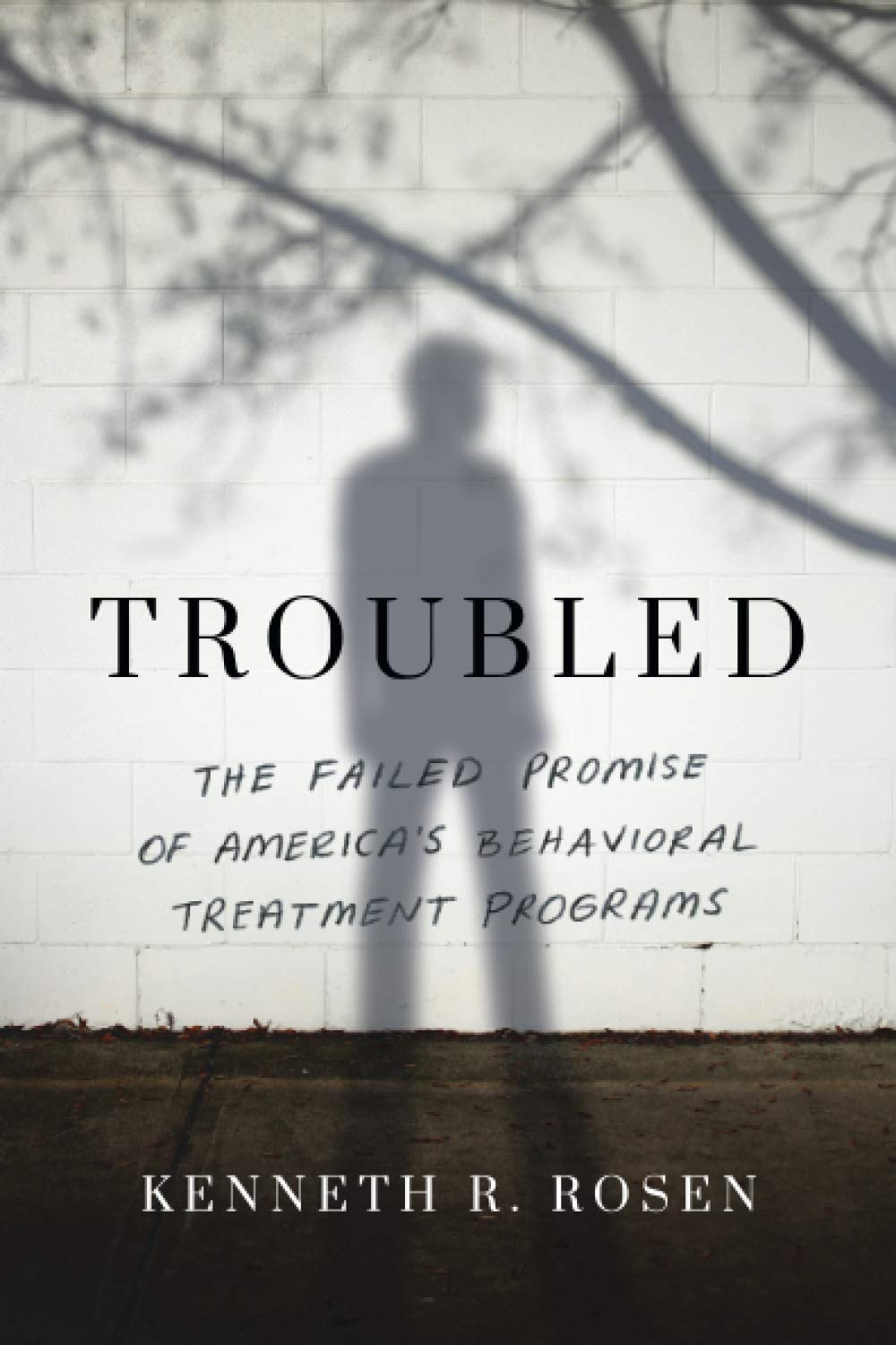 Troubled: The Failed Promise of America's Behavioral Treatment Programs:  Rosen, Kenneth R.: 9781542022118: Amazon.com: Books