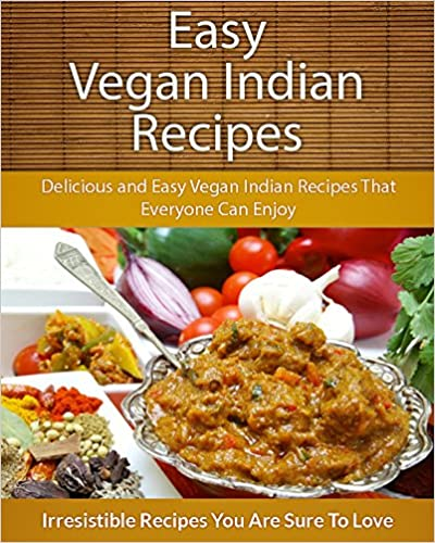 Vegan Indian Recipes: Delicious and Easy Vegan Indian