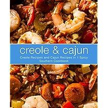 Creole & Cajun: Creole Recipes and Cajun Recipes in 1 Spicy Southern Cookbook