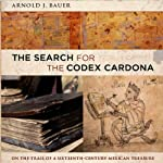 The Search for the Codex Cardona | Arnold L. Bauer