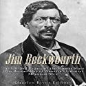 Jim Beckwourth: The Life and Legacy of the Former Slave Who Became One of America's Most Famous Mountain Men Audiobook by  Charles River Editors Narrated by Mark Norman