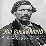 Jim Beckwourth: The Life and Legacy of the Former Slave Who Became One of America's Most Famous Mountain Men |  Charles River Editors