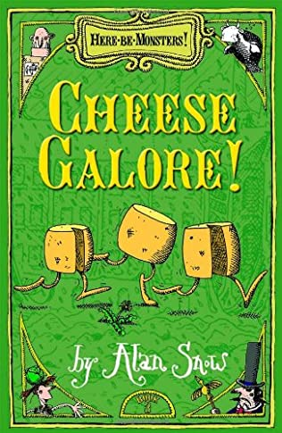 Cheese Galore Here Be Monsters Book 3 By Alan Snow