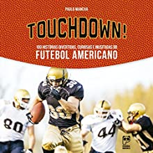 Touchdown [Portuguese Edition]: 100 histórias divertidas, curiosas e inusitadas do futebol americano Audiobook by Paulo Mancha Narrated by Anderson Cardoso