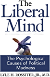 The Liberal Mind: The Psychological Causes of Political Madness