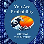 You Are Probability: Surfing the Matrix | Andrea Diem-Lane