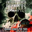American Demon Hunters: Sacrifice Audiobook by J. F. Penn, Zach Bohannon, J. Thorn, Lindsay Buroker Narrated by Jean Lowe Carlson