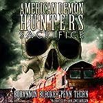 American Demon Hunters: Sacrifice | J. Thorn,Lindsay Buroker,Zach Bohannon,J. F. Penn
