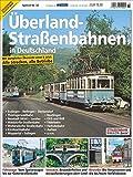Überland-Straßenbahnen in Deutschland: Alle Strecken, alle Betriebe