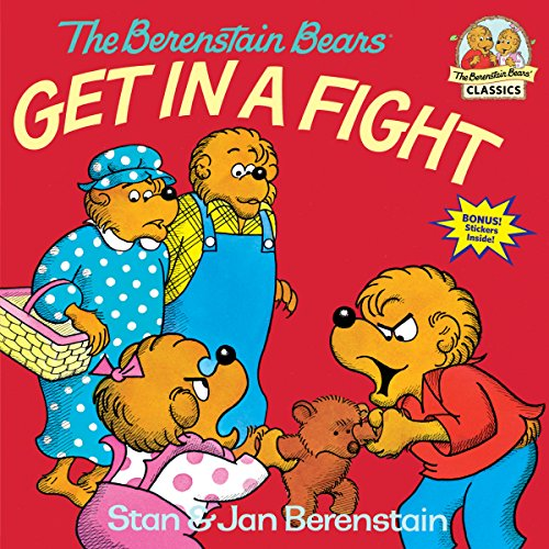 - The Berenstain Bears Get in a Fight