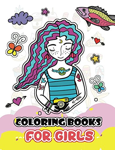 Coloring Books For Girls: Cute Girls, Desserts, Animals, Phone, Tree, Unicorn, Flower and more.. for Kids, Girls Ages 8-12,4-8 (Coloring Books For Girls Ages 8-12) (Volume 1) -