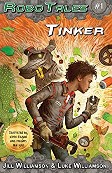Tinker (RoboTales Book 1) by [Williamson,Jill, Williamson,Luke]