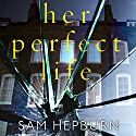 Her Perfect Life Audiobook by Sam Hepburn Narrated by Stephanie Racine
