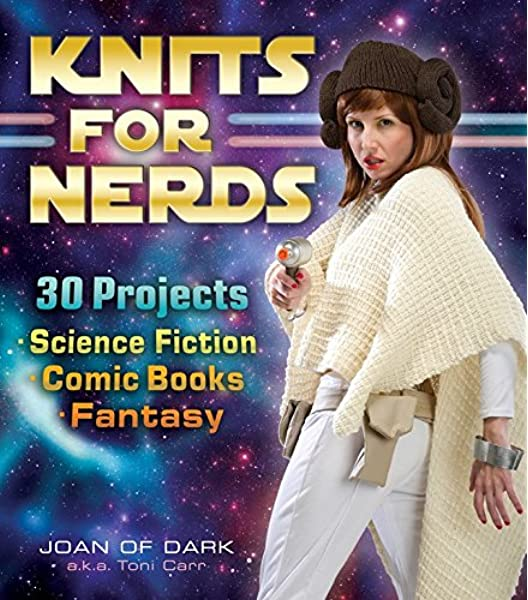 Knits for Nerds: 30 Projects: Science Fiction, Comic Books