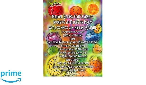 Amazon.com: Magical Galaxy FruTA Amigos Nombres de frutas en Inglés para los niños que hablan ESPAÑOL Los Superhéroes estelares LIBRO DE ACTIVIDADES LIBRO 1 ...