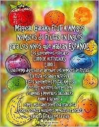 Magical galaxy fruta amigos nombres de frutas en inglés para los niños que hablan español los superhéroes estelares libro de actividades libro 1 una ... radicales ganar la batalla por la vida