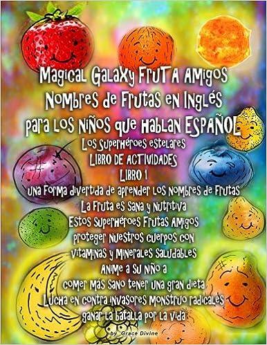 Magical Galaxy FruTA Amigos Nombres de frutas en Inglés para los niños que hablan ESPAÑOL Los Superhéroes estelares LIBRO DE ACTIVIDADES LIBRO 1 una . ...