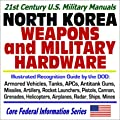 21st Century U.S. Military Manuals: North Korea Weapons and Military Hardware Illustrated Recognition Guide by the DOD: Armored Vehicles, Tanks, APCs, ... Helicopters, Airplanes, Radar, Ships, Mines from Progressive Management