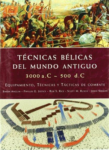 Tecnicas belicas del mundo antiguo/ Fighting Techniques of the Ancient World: 3000 A. C - 500 D. C equipamiento, tecnicas y tacticas de combate/ 3000 Bc - 500 Ad: Equipment, Combat Skills, and Tactics