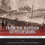 From the Rapidan to Petersburg: The Overland Campaign and the First and Second Battles of Petersburg | Charles River Editors