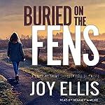 Buried on the Fens: DI Nikki Galena Series, Book 7 | Joy Ellis