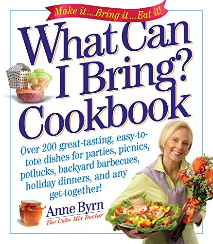 What Can I Bring? Cookbook: Over 200 Great-Tasting, Easy-to-Tote Dishes for Parties, Picnics, Potlucks, Backyard Barbeques, Holiday Dinners, and Any Get-Together! (Cake Mix Doctor) (Easy Snacks To Bring To A Party)