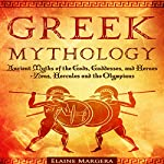 Greek Mythology: Ancient Myths of the Gods, Goddesses, and Heroes - Zeus, Hercules and the Olympians, Third Edition | Elaine Margera