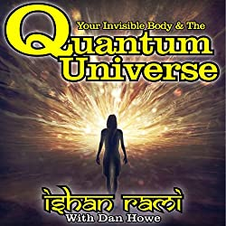 Your Invisible Body & the Quantum Universe