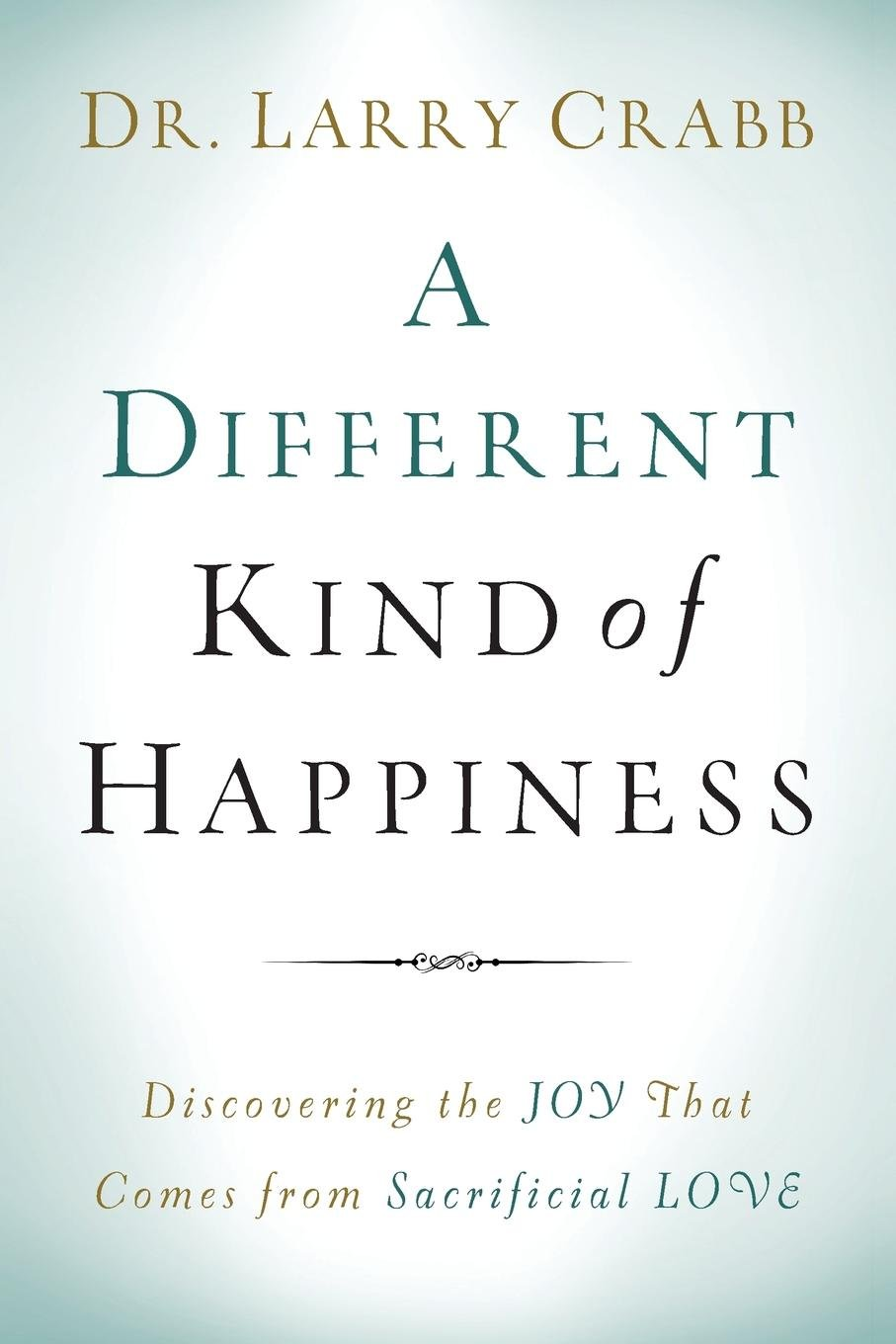 Read Online A Different Kind of Happiness: Discovering the Joy That Comes from Sacrificial Love ebook