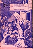 Mesmerism and the End of the Enlightenment in France, Robert Darnton, 0674569504