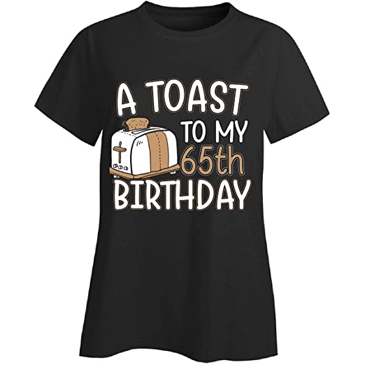 A Toast To My 65th Birthday Funny Gift Idea For 65 Year Old