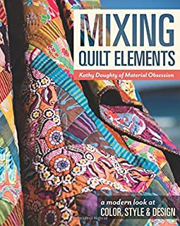 Book Cover: Mixing Quilt Elements: A Modern Look at Color, Style & Design