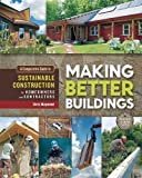 Making Better Buildings: A Comparative Guide to Sustainable Construction for Homeowners and Contractors