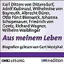 Aus meinem Leben Hörbuch von Adolf Kußmaul, Carl Ditters von Dittersdorf, Wilhelmine von Bayreuth, Friedrich von Gentz, Johanna Schopenauer, Albrecht Dürer Gesprochen von: Gert Westphal