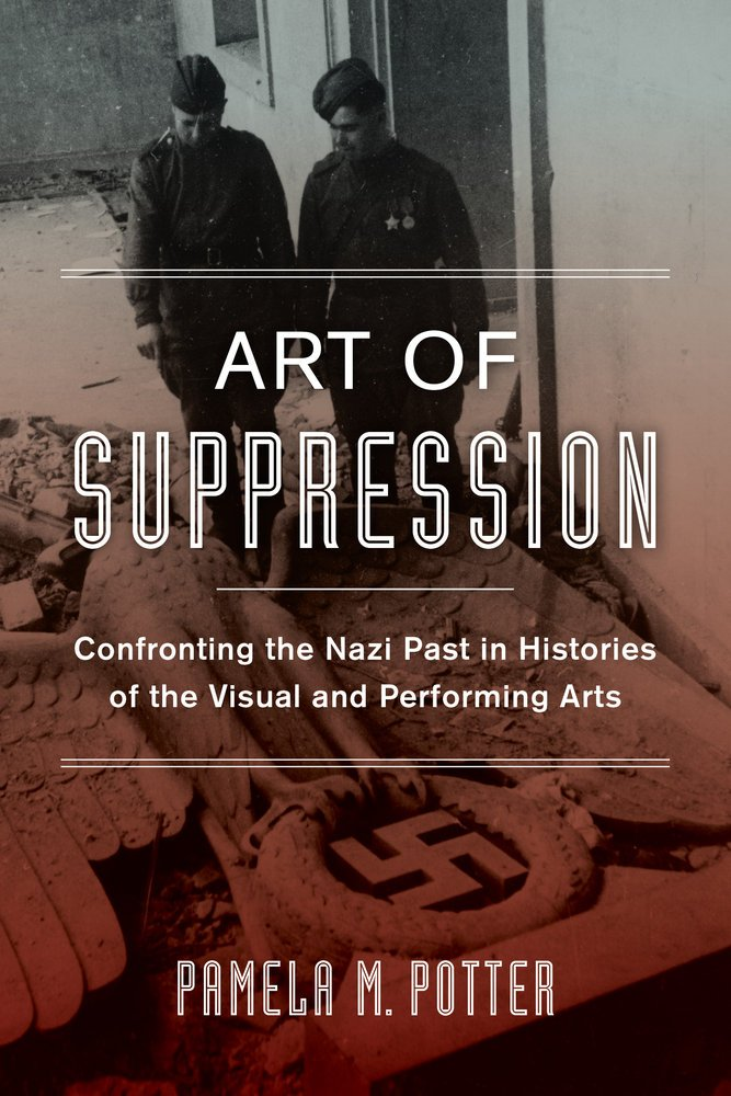 Art of Suppression: Confronting the Nazi Past in Histories of the Visual and Performing Arts (Weimar and Now: German Cultural Criticism) ebook
