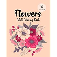 Flowers Coloring Book: Coloring Books For Adults Featuring Beautiful Floral Patterns, Bouquets, Wreaths, Swirls…