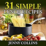 31 Simple Lunch Recipes: Tastefully Simple Recipes, Book 7 | Jenny Collins