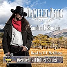 Gambled Pride: Sweethearts of Jubilee Springs, Book 12 Audiobook by Sandra E. Sinclair Narrated by C.J. McAllister